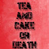 Tea and Cake or Death? by lilymichelle