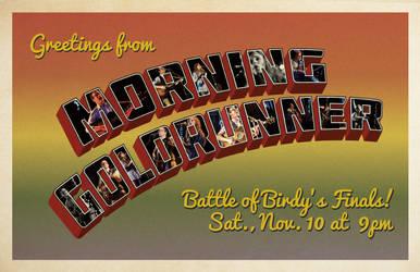 Morning Goldrunner Battle of Birdy's Finals by jstropes