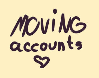 moving accounts!!! by Oregret