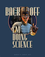 Back Off: I'm Doing SCIENCE (2015B) by BWS