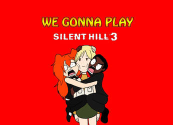 We Gonna Play: Silent Hill 3 by HojoMcOjo