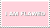 f2u - I am flawed stamp by Pastel--Galaxies