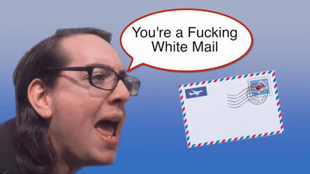 A Fucking White Mail by paradigm-shifting