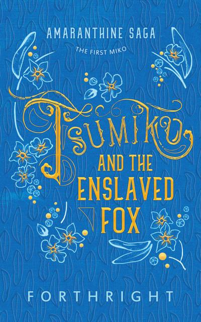 Amaranthine Saga 01, Tsumiko and the Enslaved Fox  by forthrightly