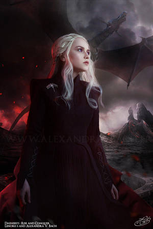 Daenerys : Rise and Conquer by AlexandraVBach