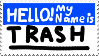 Hello! My name is TRASH stamp by SugarTabby72600
