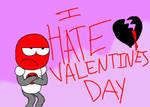 I HATE Valentine's Day by mannysmyname