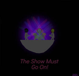 the show must go on! by ADDMlova