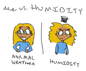Me Vs. Humidity by LadyClassical