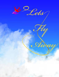 Lets Fly Away by Soulkreig