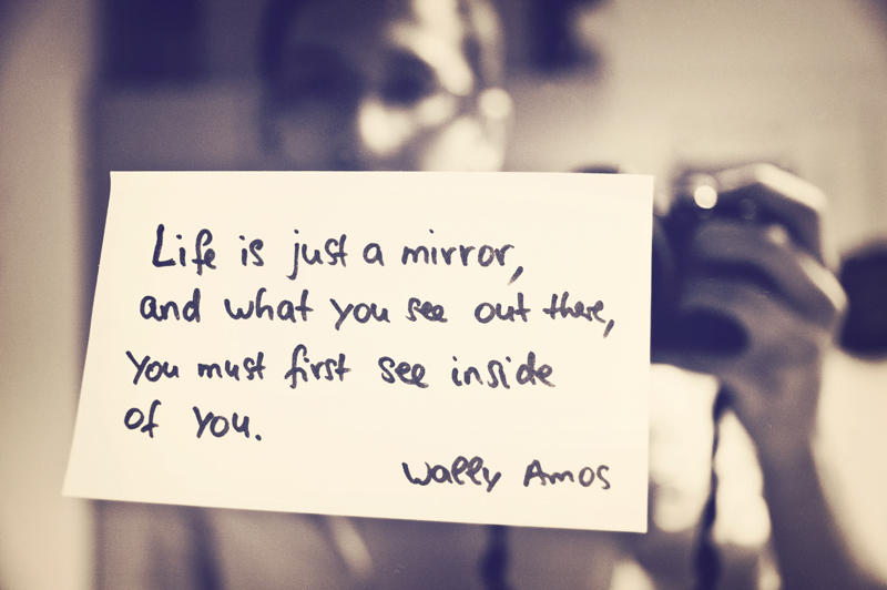 Life is just a mirror ... by onestepfromheaven