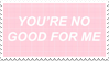 - Stamp: You're no good for me. - by ChicaTH