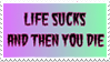 - Stamp: Life sucks and then you die. - by ChicaTH