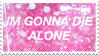 - Stamp: I'm gonna die alone. - by ChicaTH