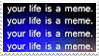 - Stamp: Your life is a meme. - by ChicaTH