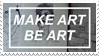 - Stamp: Make art, be art. - by ChicaTH