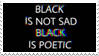 - Stamp: Black is not sad, black is poetic. - by ChicaTH