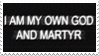 - Stamp: I am my own god and martyr. - by ChicaTH