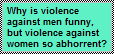 Violence against men is acceptable? by FluffyFerret97