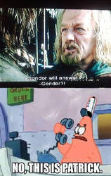 Gondor?! - No, this is Patrick! by ShadowFleur