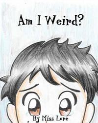Am I Weird by Wordgirlserenity67