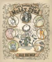 LITTLE JORDAN RAY'S MUDDY SPUD by GrisGrimly