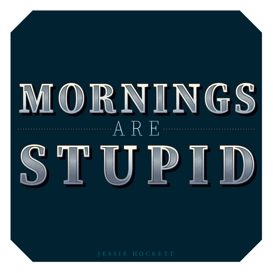Mornings Are Stupid by GoaliGrlTilDeath