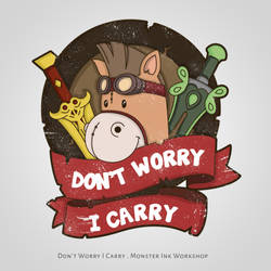 Don't Worry I Carry by MonsterInkWorkshop