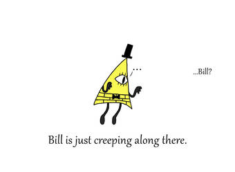 Bill the creeper... what else is new. by TheNamesJunkie
