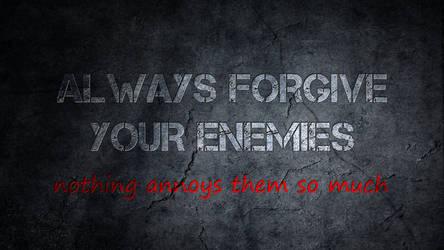 Always forgive your enemies... by dbstrtz