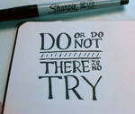 Do or do not.  There is no try. by madizzlee