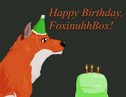 Happy Birthday, FoxinuhhBox! by StormingWing