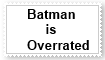 (Request) Batman is overrated Stamp by KittyJewelpet78