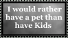 Rather have a pet than have kids by KittyJewelpet78