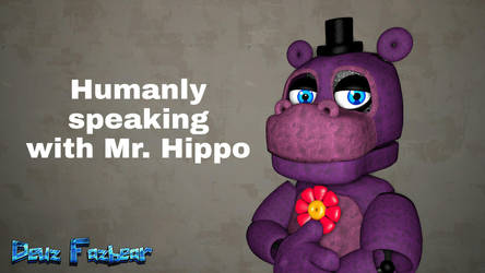 Humanly speaking with Mr. Hippo (FNAF - SFM) by FazbearM