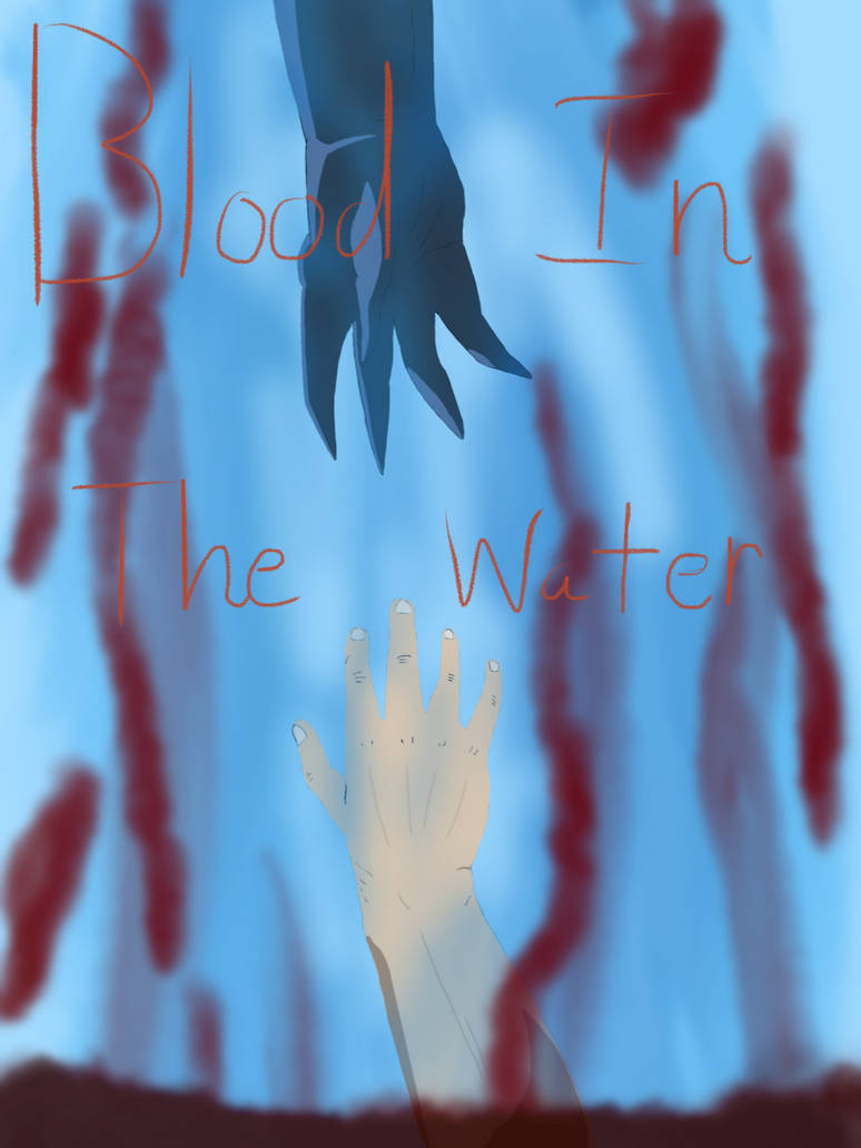 Blood In The Water - Chapter 1 - xXPaintedLadyXx - 僕の