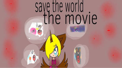 Save the world the movie  by Vabessa2006