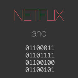 Netflix and 01100011 01101111 01100100 01100101 by crescent95