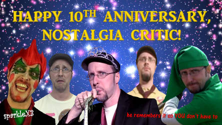 Happy 10th Anniversary, Nostalgia Critic! by makeacandidbroadcast