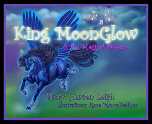 King MoonGlow and the Magical dream BUY IT NOW by moonfeather