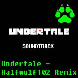 Undertale - Halfwolf102 Remix by Halfwolf102
