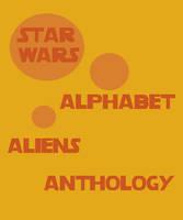 Star Wars Alphabet Alien Anthology by Aliens-of-Star-Wars