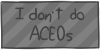 I don't do ACEOs by WizzDono