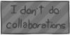 I don't do collaborations by WizzDono