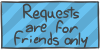 Requests are for friends only by WizzDono