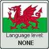 Welsh language level NONE by TheFlagandAnthemGuy
