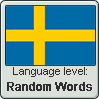 Swedish language level RANDOM WORDS by TheFlagandAnthemGuy