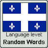 Quebec French language level RANDOM WORDS by TheFlagandAnthemGuy