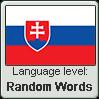 Slovak language level RANDOM WORDS by TheFlagandAnthemGuy