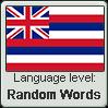 Hawaiian language level RANDOM WORDS by TheFlagandAnthemGuy